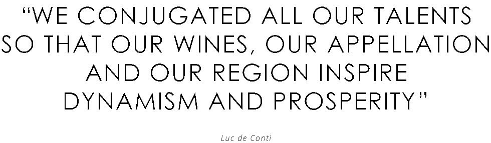 Nous avons conjugué tous nos talents afin que nos vins, notre appellation et notre région inspirent dynamisme et prospérité
